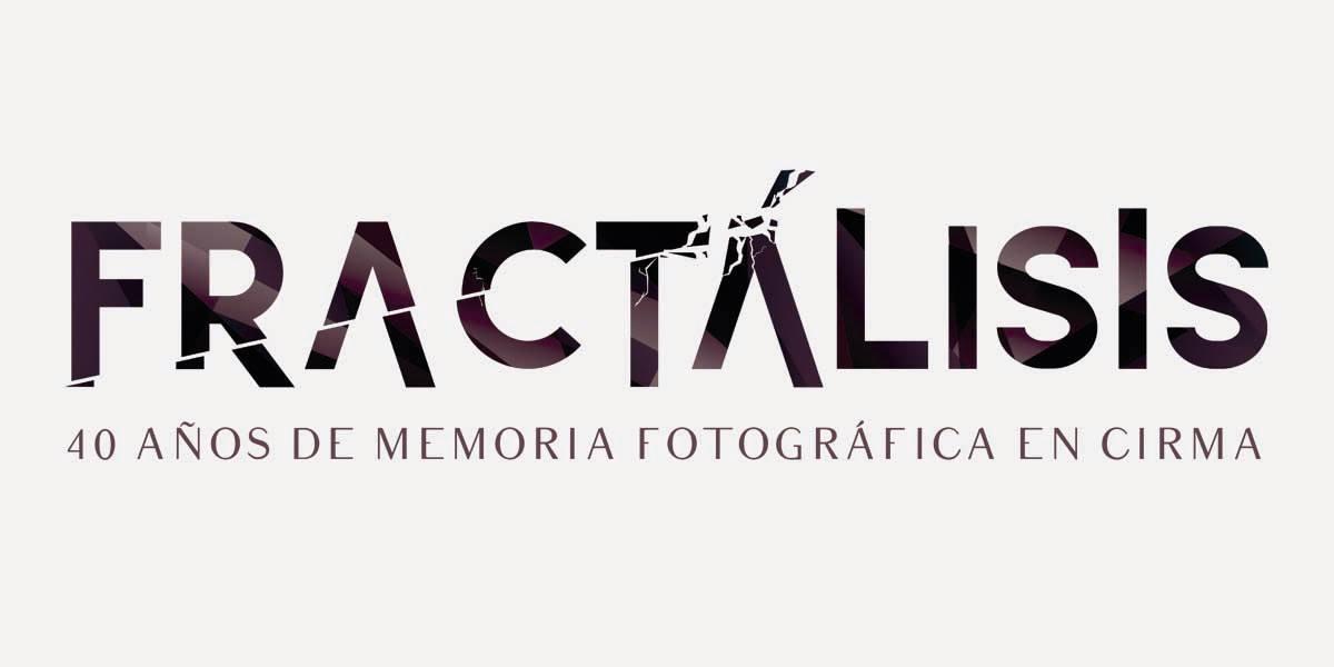 Fractálisis: 40 años de memoria fotográfica en CIRMA