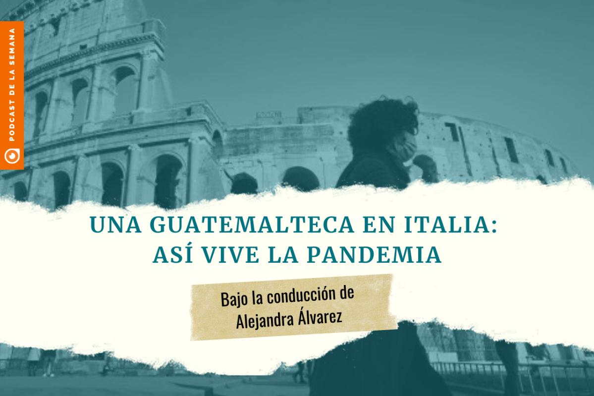 Podcast: una guatemalteca cuenta cómo vive la pandemia en Italia