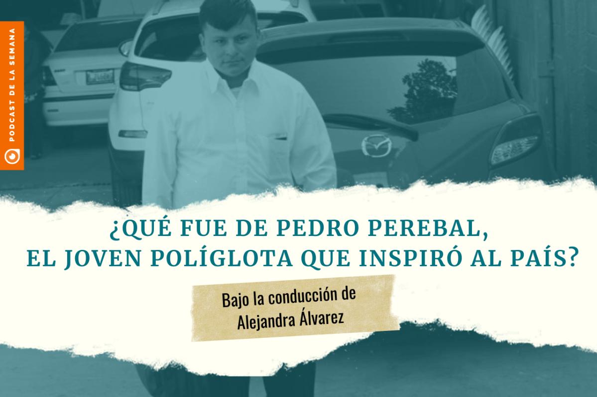 Podcast: ¿Qué fue de Pedro Perebal, el agente de seguridad políglota que inspiró al país?