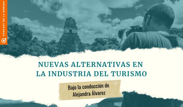Podcast: ¿Cuál es el futuro del turismo en Guatemala y de las personas que dependen de esa industria?