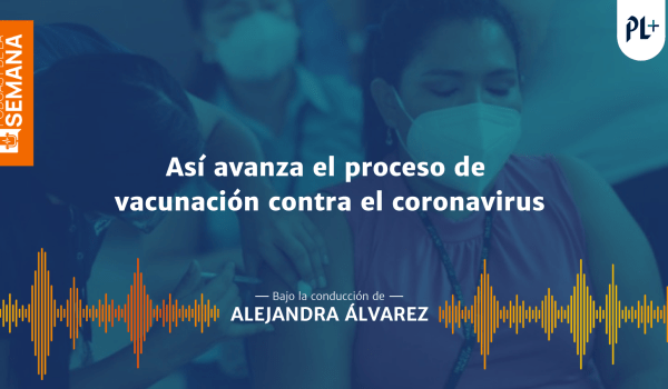 Podcast: ¿Cuál es el departamento en el que las personas rechazan más la vacuna contra el coronavirus?