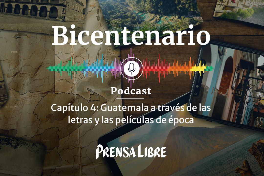 Podcast | Guatemala a través de las letras y las películas de época